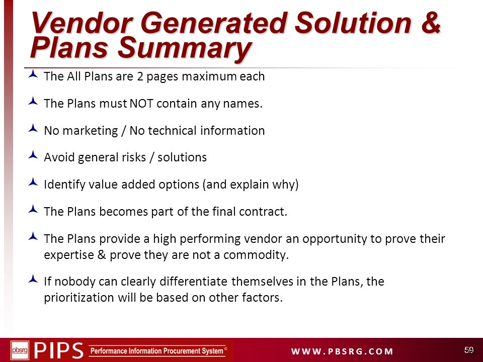 W W W. P B S R G. C O M 59 Vendor Generated Solution & Plans Summary The All Plans are 2 pages maximum each The Plans must NOT contain any names. No m