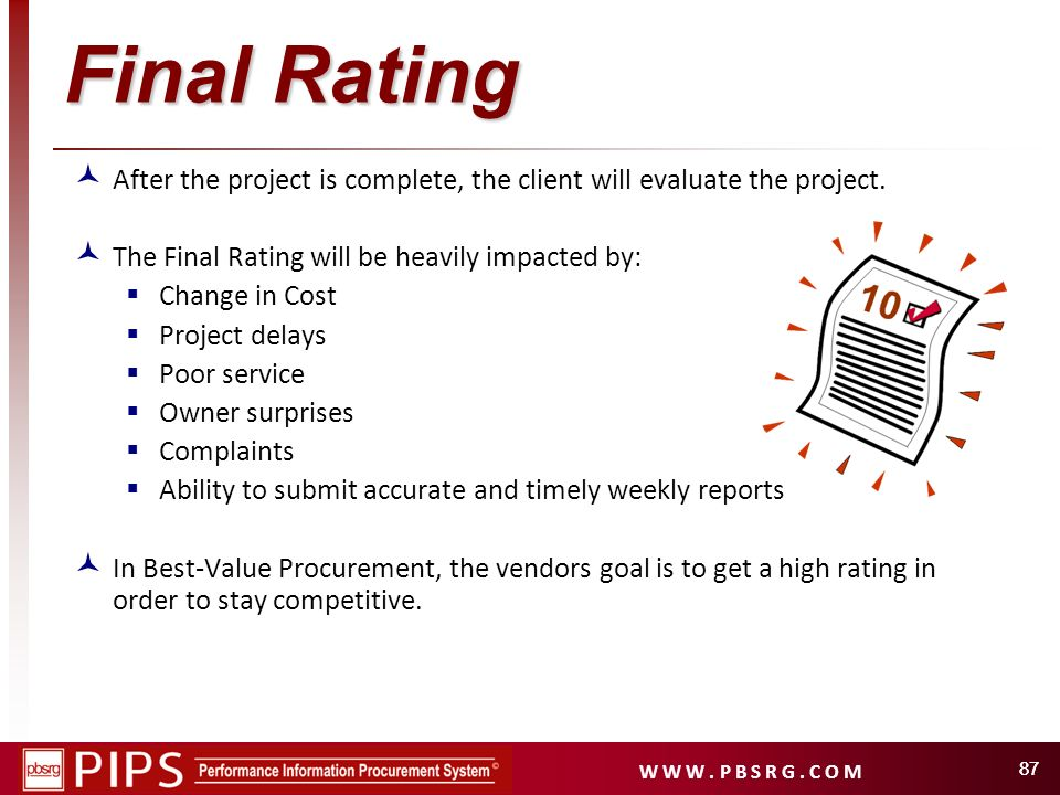 W W W. P B S R G. C O M 87 Final Rating After the project is complete, the client will evaluate the project. The Final Rating will be heavily impacted