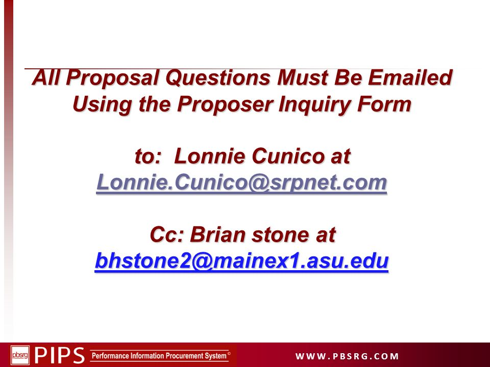 All Proposal Questions Must Be Emailed Using the Proposer Inquiry Form to: Lonnie Cunico at Lonnie.Cunico@srpnet.com Cc: Brian stone at bhstone2@maine