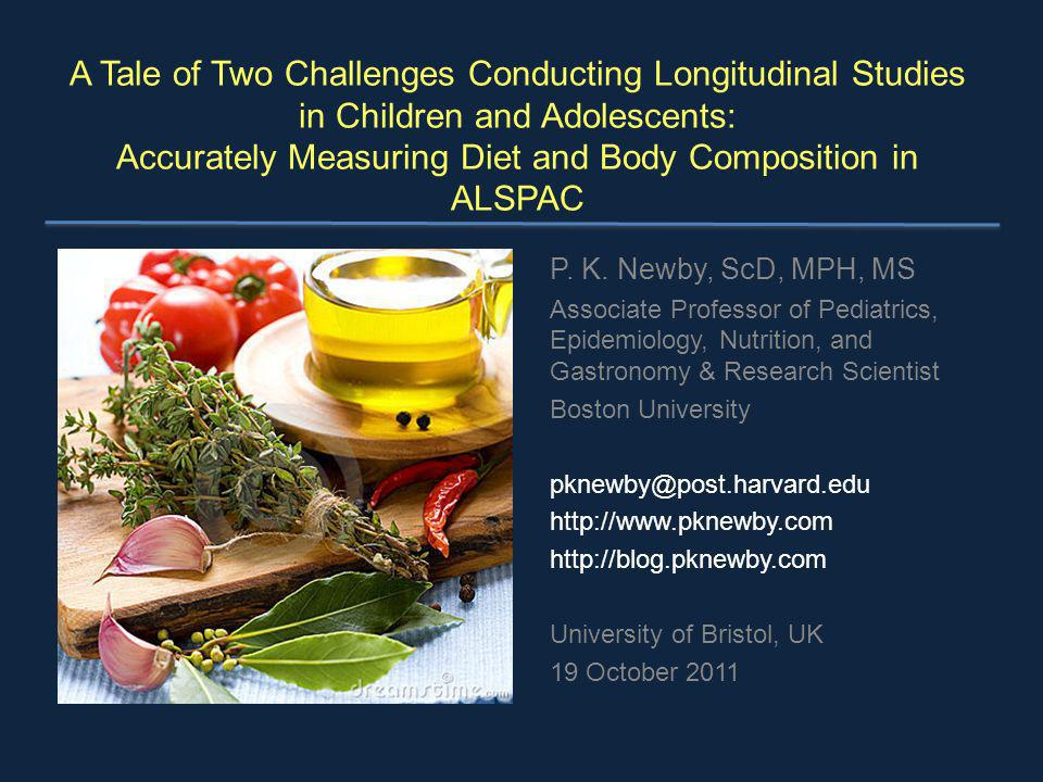 A Tale of Two Challenges Conducting Longitudinal Studies in Children and Adolescents: Accurately Measuring Diet and Body Composition in ALSPAC P. K. N