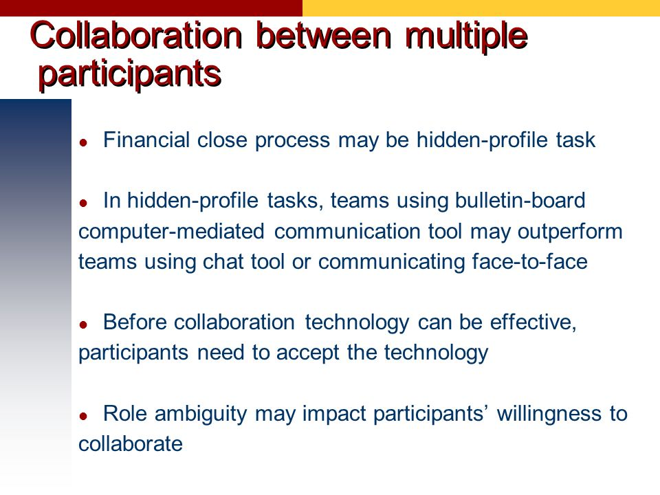 Collaboration between multiple participants Financial close process may be hidden-profile task In hidden-profile tasks, teams using bulletin-board com