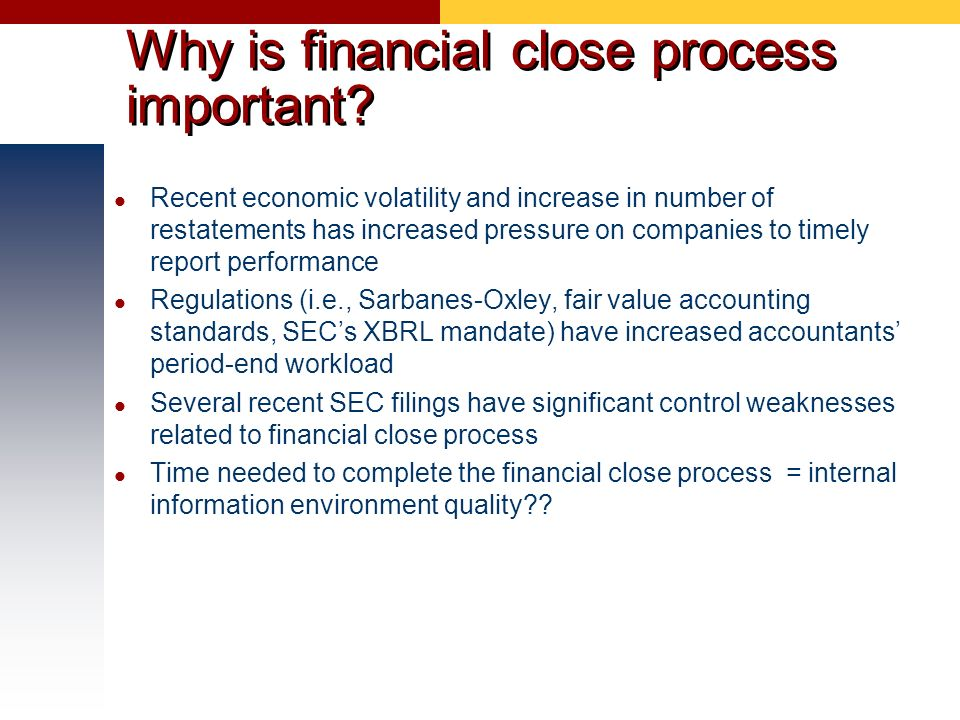 Why is financial close process important? Recent economic volatility and increase in number of restatements has increased pressure on companies to tim