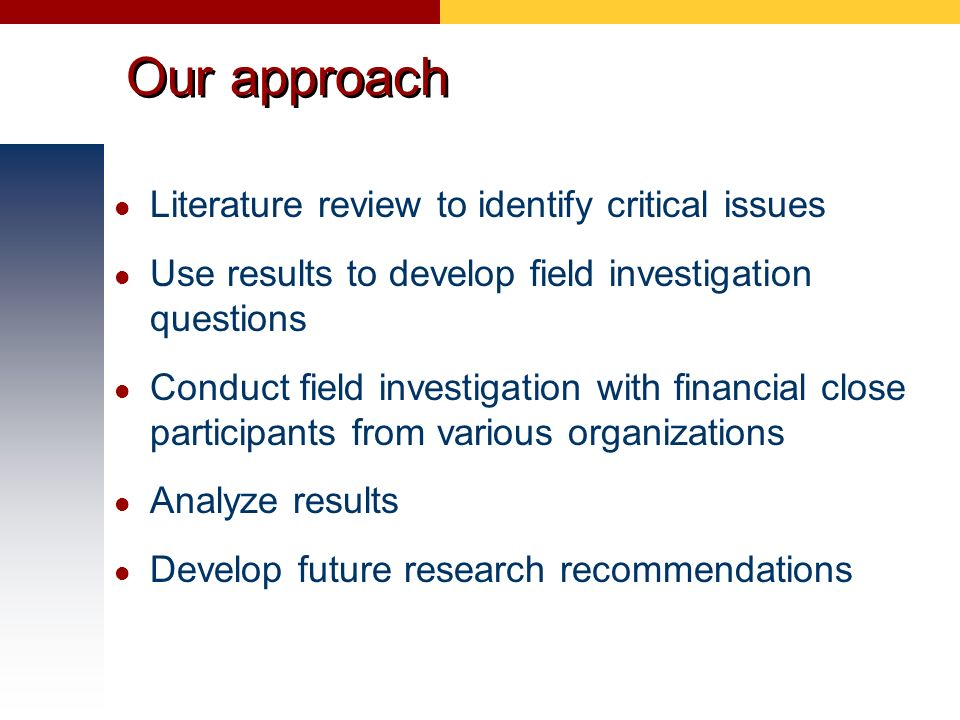 Our approach Literature review to identify critical issues Use results to develop field investigation questions Conduct field investigation with finan