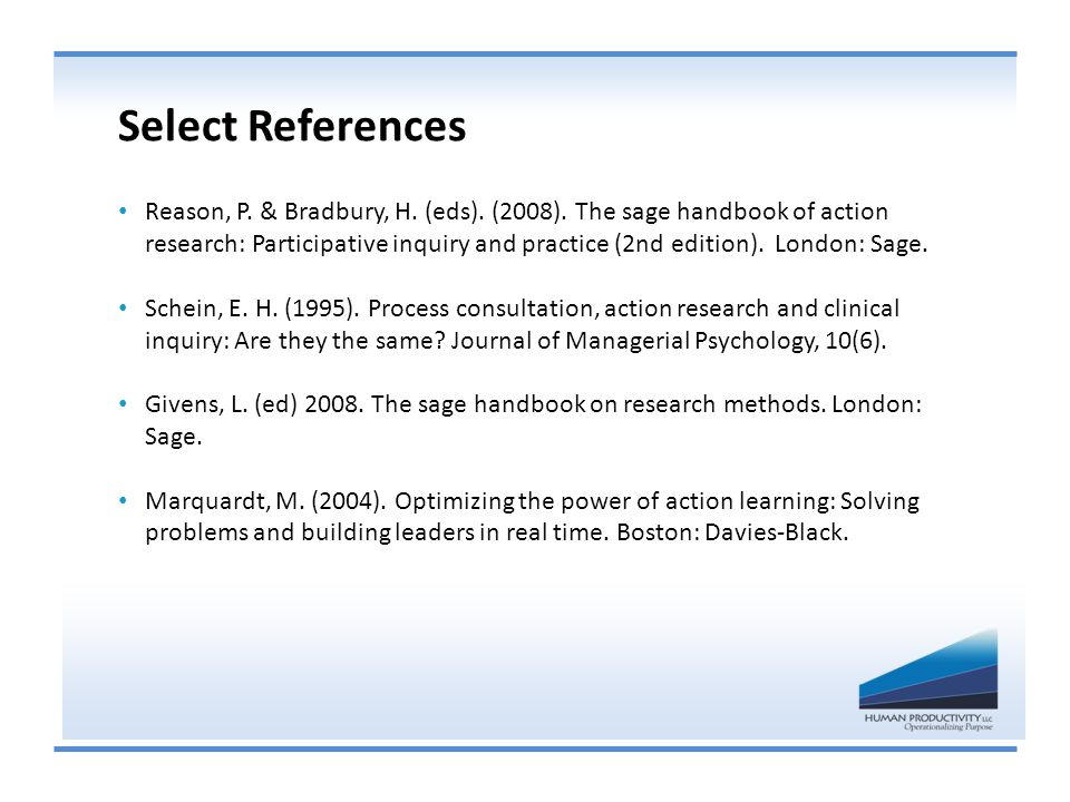 Select References Reason, P. & Bradbury, H. (eds). (2008). The sage handbook of action research: Participative inquiry and practice (2nd edition). Lon
