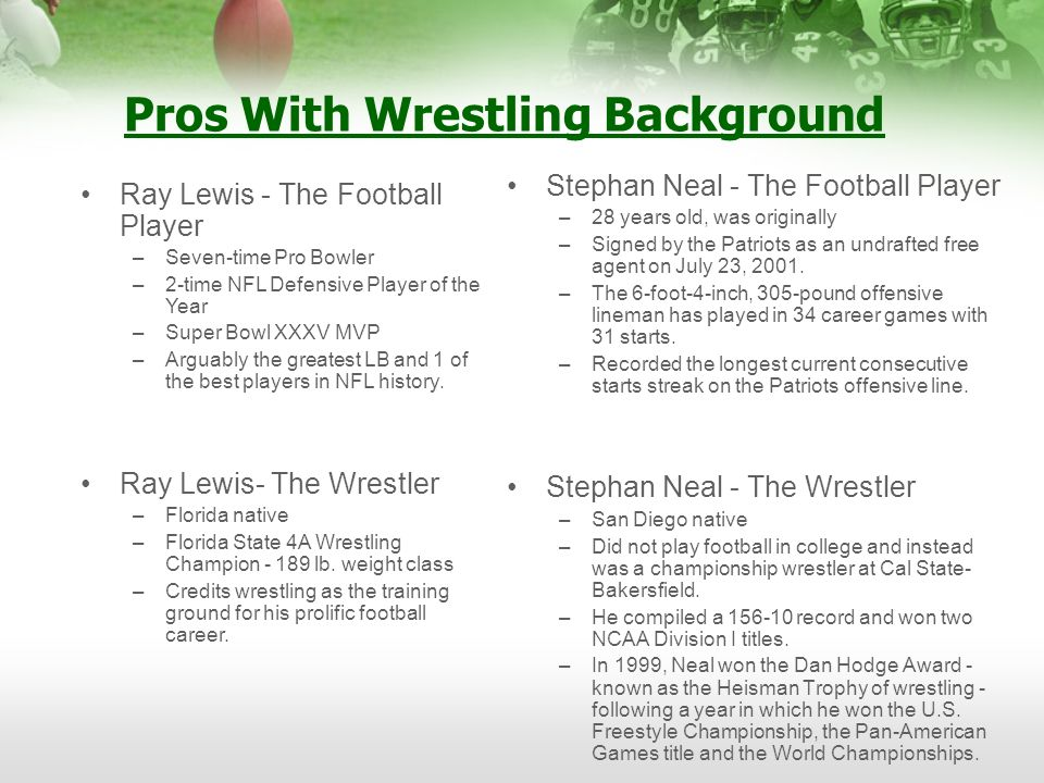 Pros With Wrestling Background Stephan Neal - The Football Player –28 years old, was originally –Signed by the Patriots as an undrafted free agent on
