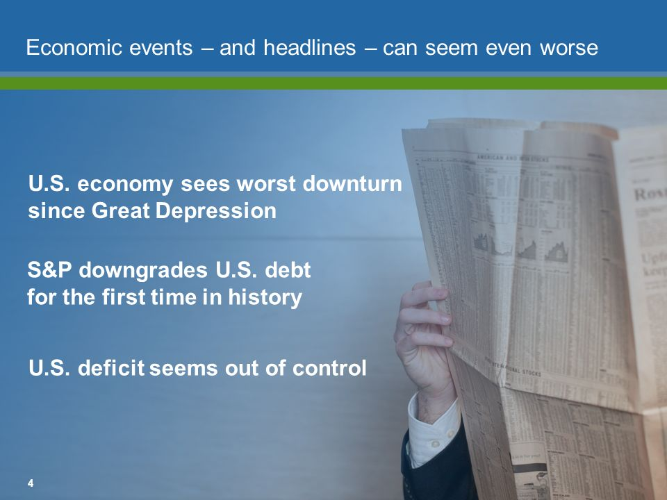 4 Economic events – and headlines – can seem even worse U.S. economy sees worst downturn since Great Depression S&P downgrades U.S. debt for the first