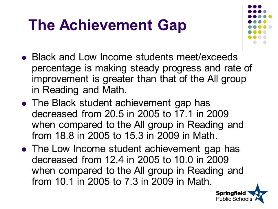 The Achievement Gap Black and Low Income students meet/exceeds percentage is making steady progress and rate of improvement is greater than that of the All group in Reading and Math.