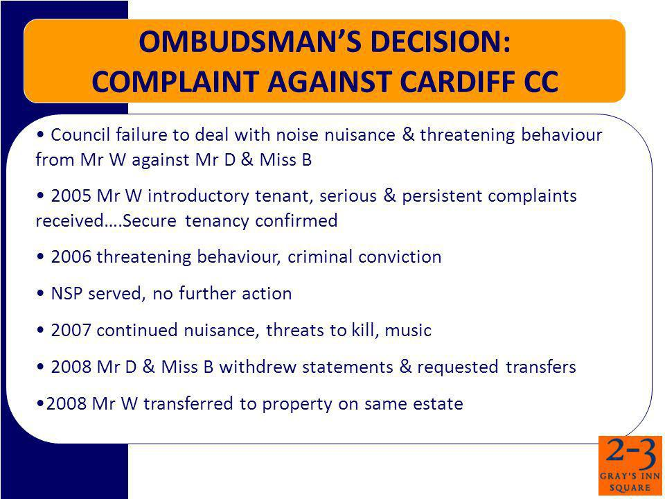 OMBUDSMANS DECISION: COMPLAINT AGAINST CARDIFF CC Council failure to deal with noise nuisance & threatening behaviour from Mr W against Mr D & Miss B