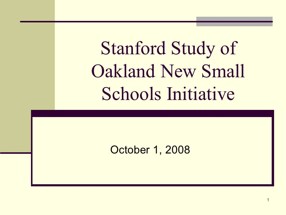 1 Stanford Study of Oakland New Small Schools Initiative October 1, 2008