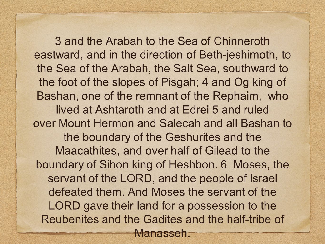 3 and the Arabah to the Sea of Chinneroth eastward, and in the direction of Beth-jeshimoth, to the Sea of the Arabah, the Salt Sea, southward to the f