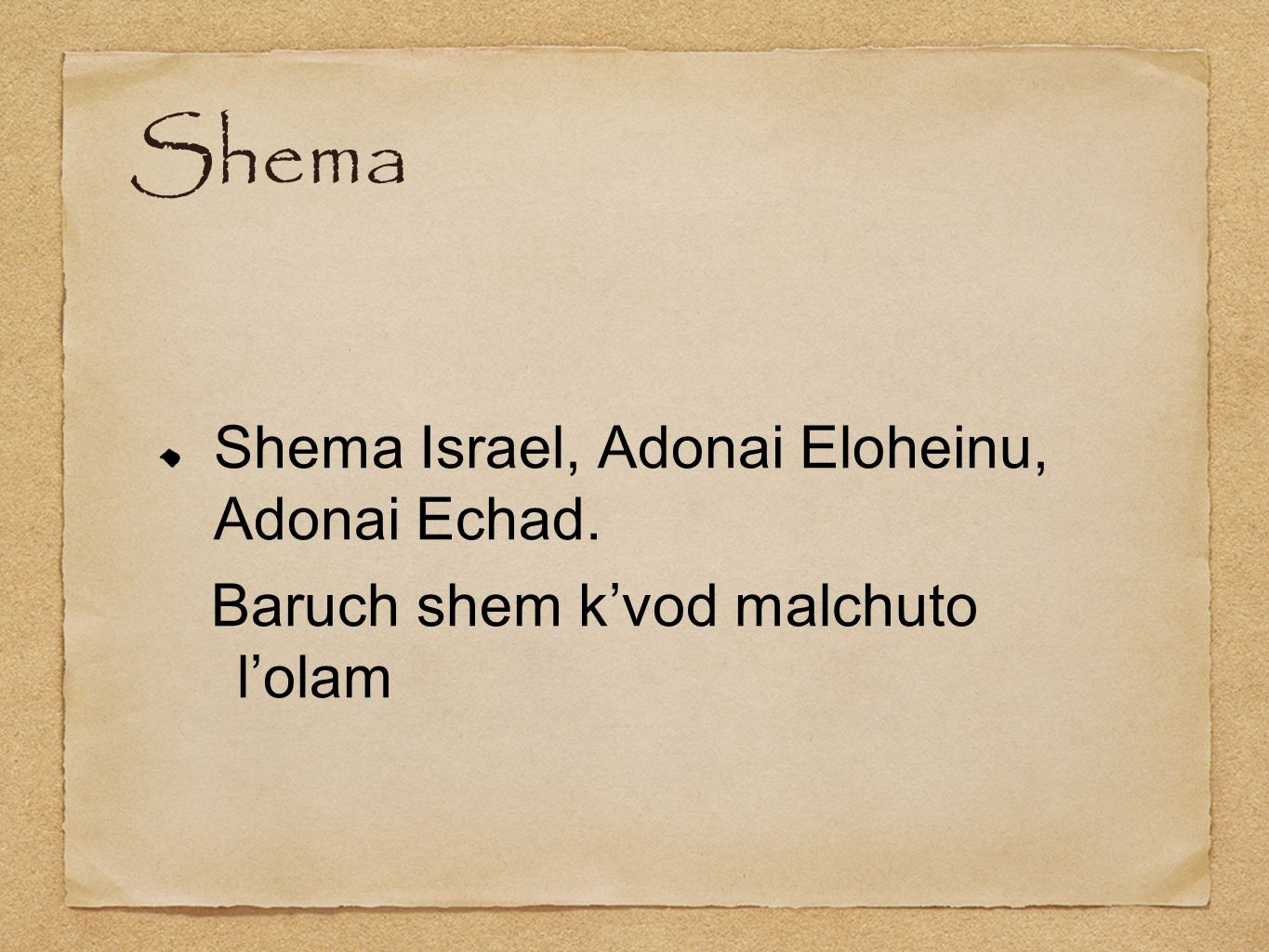 Shema (English) Hear, O Israel, the LORD our God, the LORD is One.