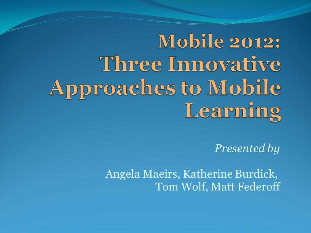 Presented by Angela Maeirs, Katherine Burdick, Tom Wolf, Matt Federoff