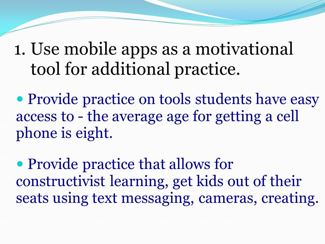 1. Use mobile apps as a motivational tool for additional practice.