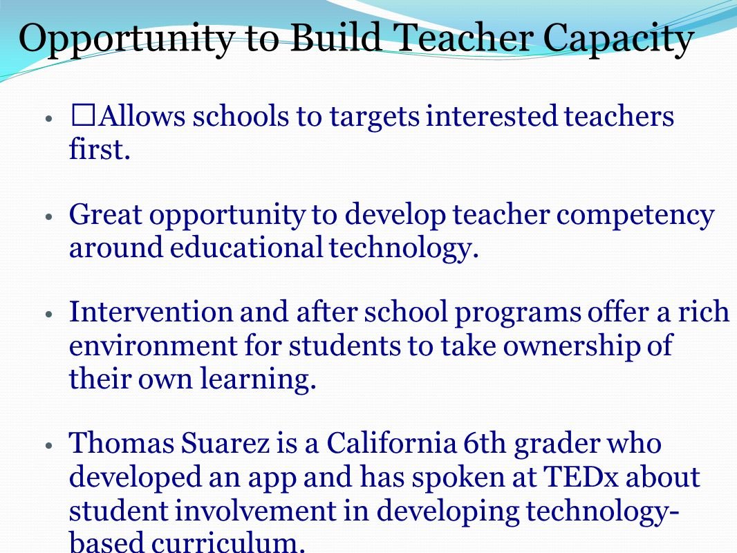 Opportunity to Build Teacher Capacity Allows schools to targets interested teachers first.