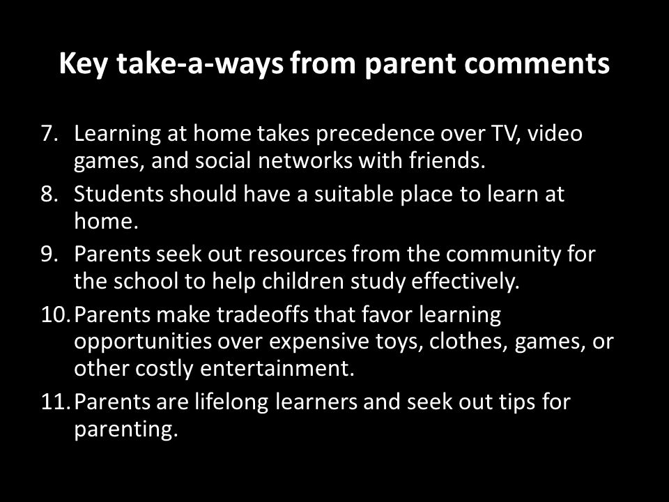 Key take-a-ways from parent comments 7.Learning at home takes precedence over TV, video games, and social networks with friends.
