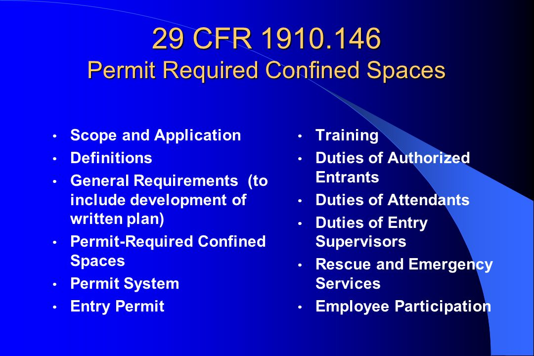 29 CFR 1910.146 Permit Required Confined Spaces Scope and Application Definitions General Requirements (to include development of written plan) Permit