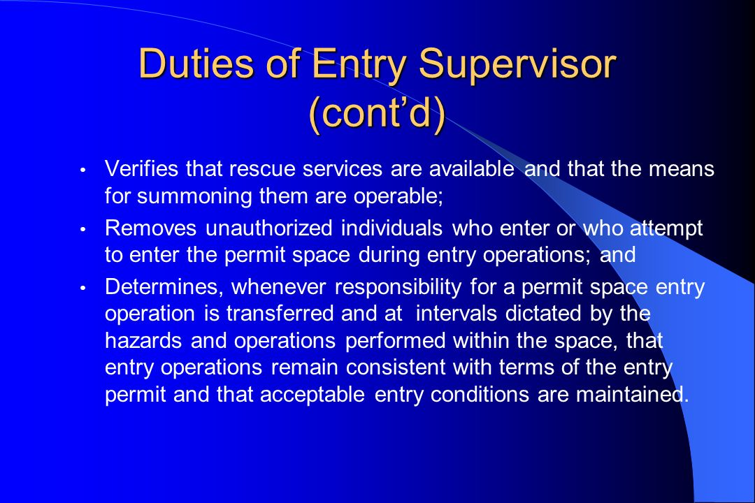 Duties of Entry Supervisor (contd) Verifies that rescue services are available and that the means for summoning them are operable; Removes unauthorize
