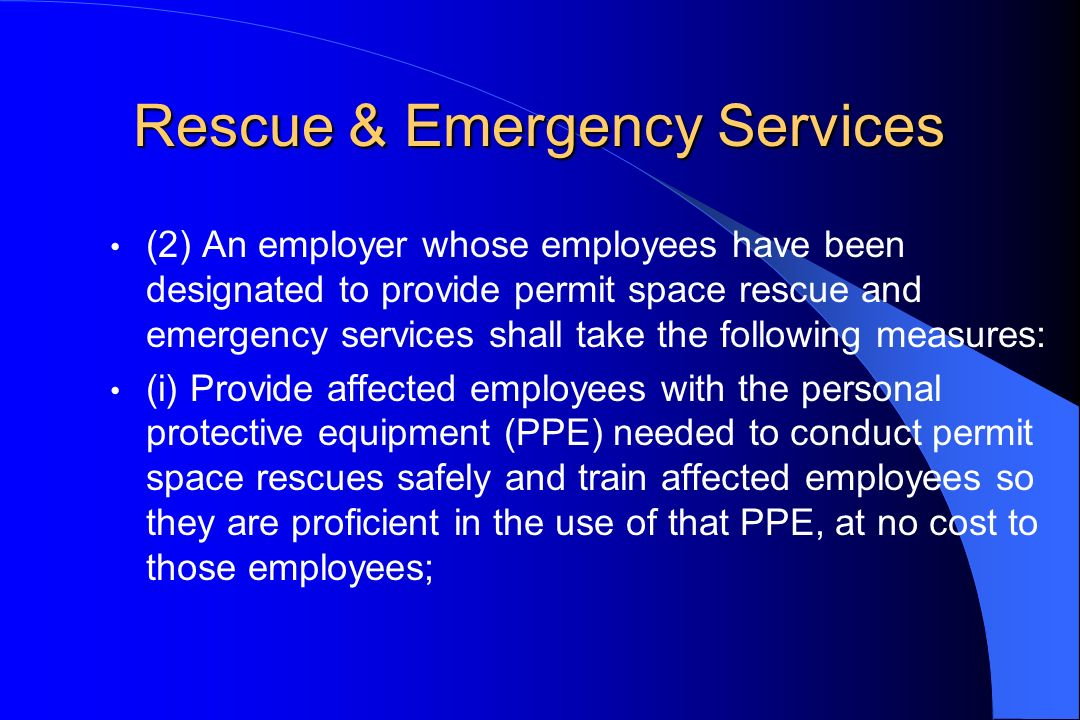 Rescue & Emergency Services (2) An employer whose employees have been designated to provide permit space rescue and emergency services shall take the
