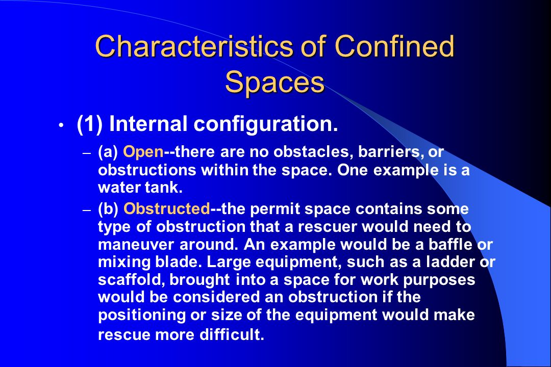 Characteristics of Confined Spaces (1) Internal configuration. – (a) Open--there are no obstacles, barriers, or obstructions within the space. One exa