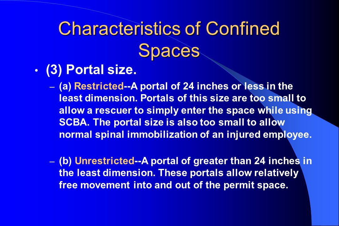 Characteristics of Confined Spaces (3) Portal size. – (a) Restricted--A portal of 24 inches or less in the least dimension. Portals of this size are t