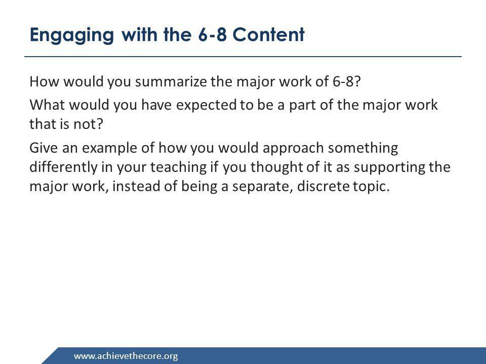 Engaging with the 6-8 Content How would you summarize the major work of 6-8? What would you have expected to be a part of the major work that is not?