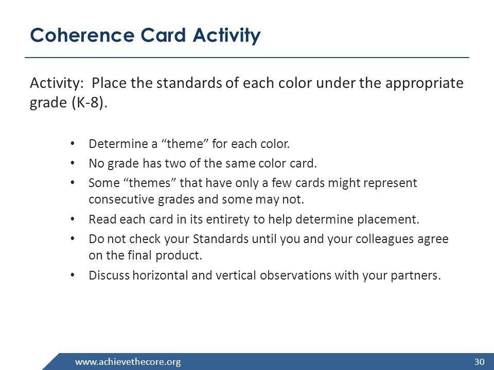 www.achievethecore.org Coherence Card Activity Activity: Place the standards of each color under the appropriate grade (K-8). Determine a theme for ea