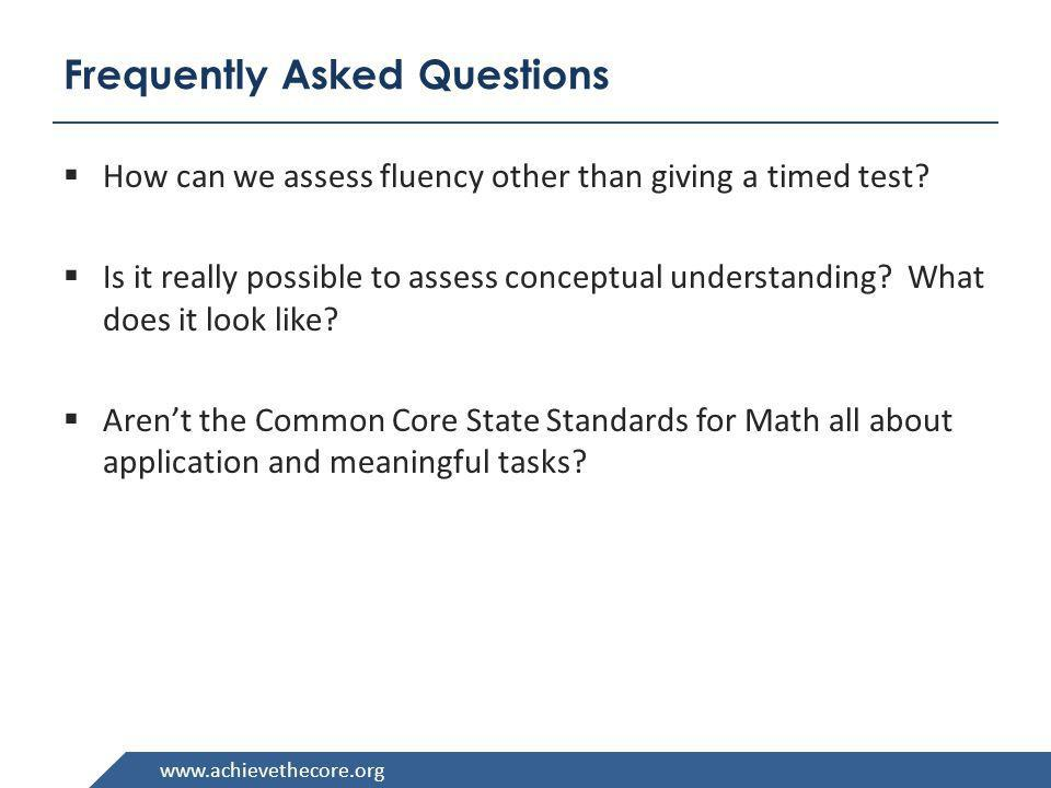 www.achievethecore.org Frequently Asked Questions How can we assess fluency other than giving a timed test? Is it really possible to assess conceptual