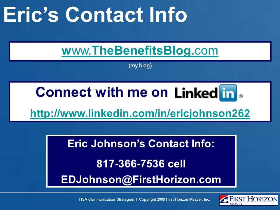 www.TheBenefitsBlog.com Eric Johnsons Contact Info: 817-366-7536 cell EDJohnson@FirstHorizon.com (my blog) Connect with me on http://www.linkedin.com/