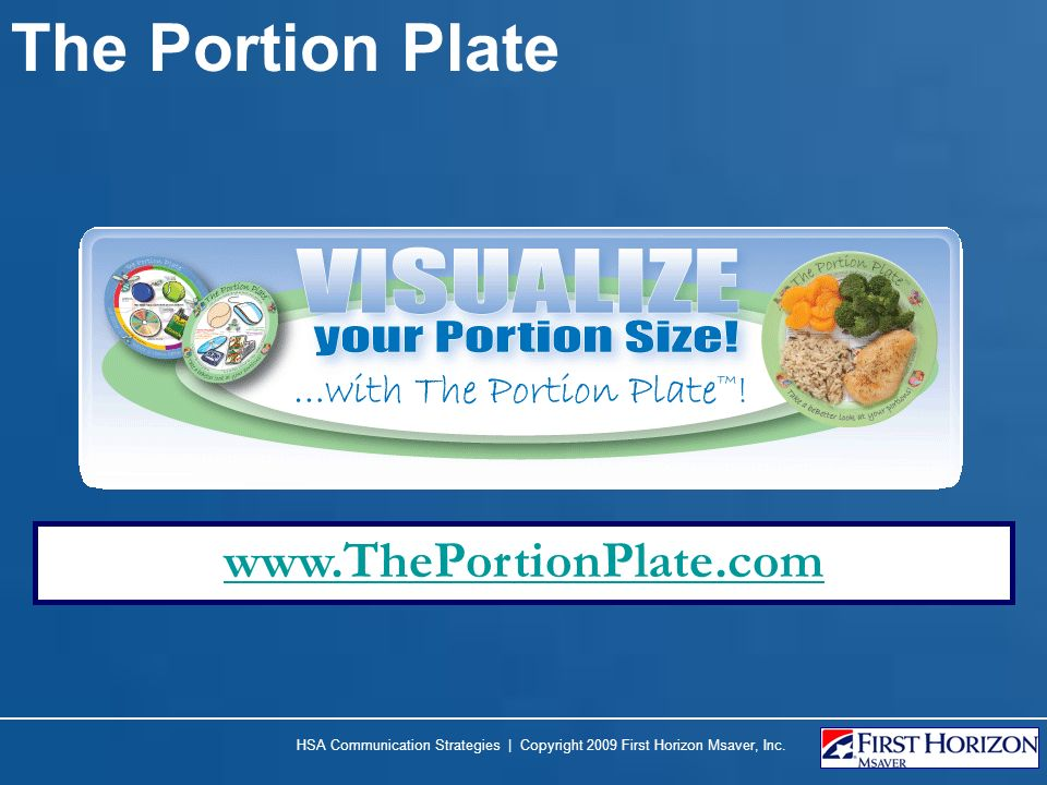 The Portion Plate www.ThePortionPlate.com HSA Communication Strategies | Copyright 2009 First Horizon Msaver, Inc.