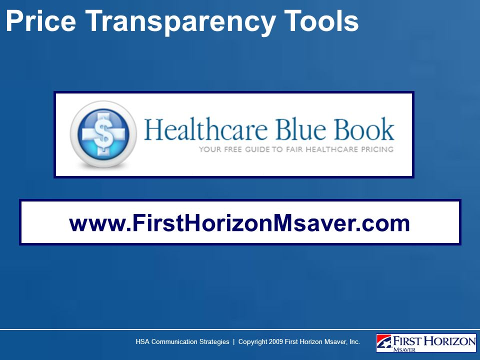 Price Transparency Tools HSA Communication Strategies | Copyright 2009 First Horizon Msaver, Inc. www.FirstHorizonMsaver.com