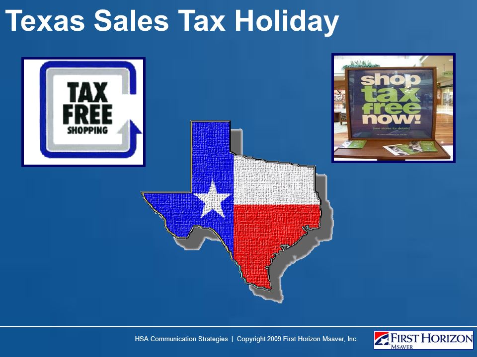 Texas Sales Tax Holiday HSA Communication Strategies | Copyright 2009 First Horizon Msaver, Inc.