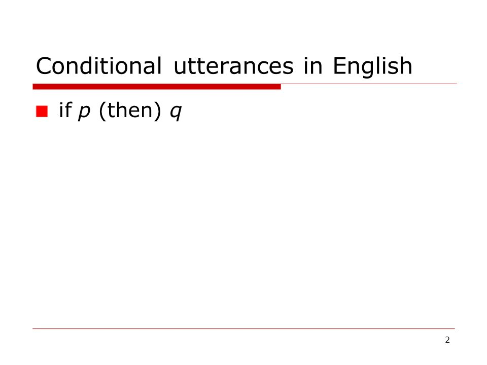 2 Conditional utterances in English if p (then) q