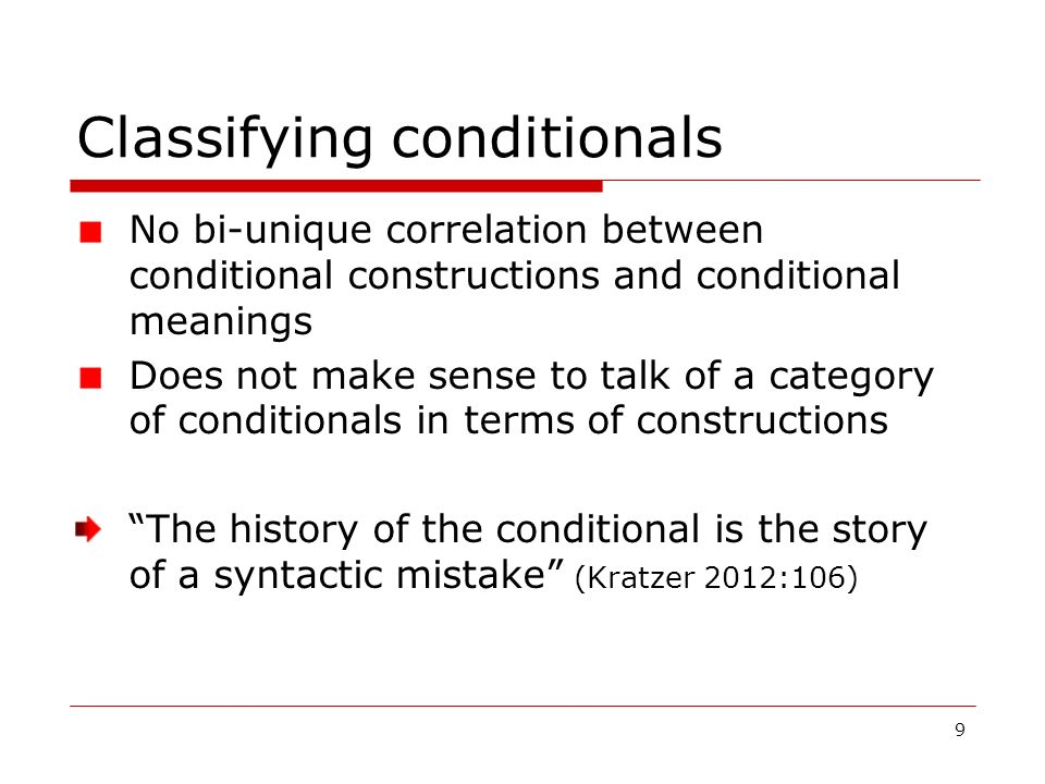 9 Classifying conditionals No bi-unique correlation between conditional constructions and conditional meanings Does not make sense to talk of a catego