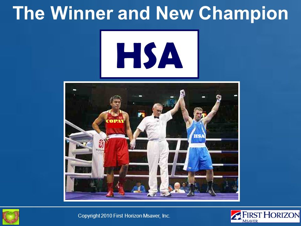 Copyright 2010 First Horizon Msaver, Inc. The Winner and New Champion HSA COPAY HSA