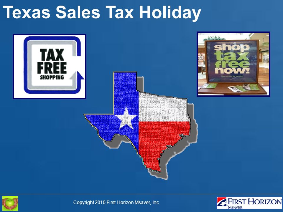 Copyright 2010 First Horizon Msaver, Inc. Texas Sales Tax Holiday