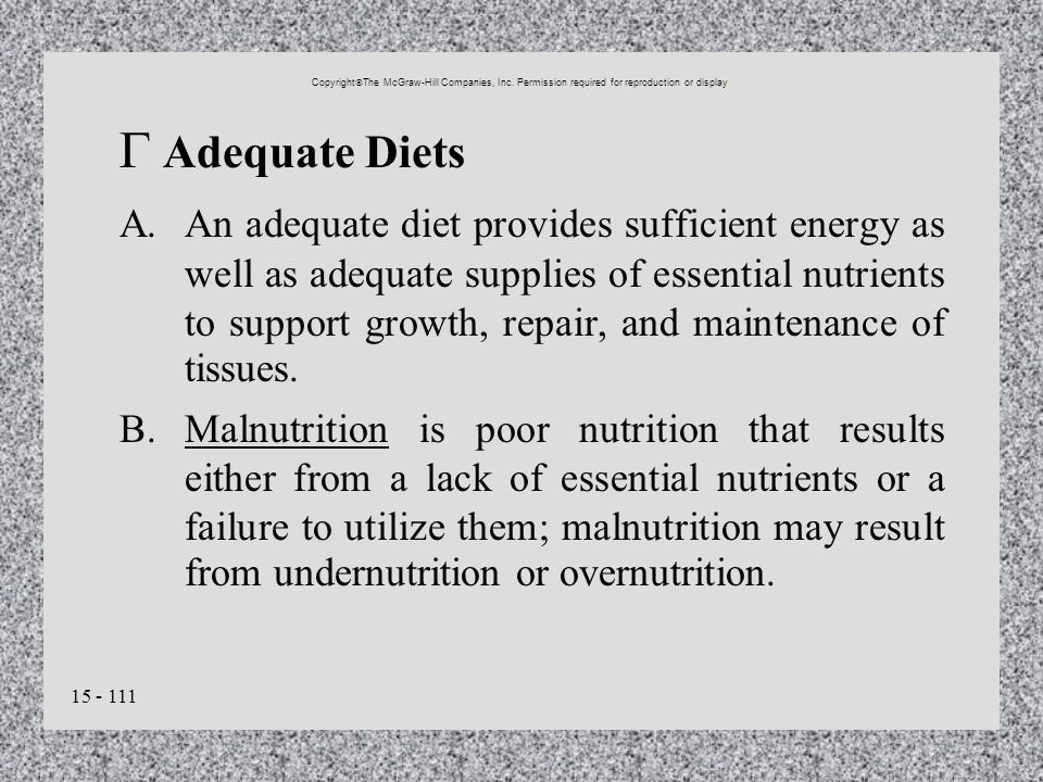 15 - 111 Adequate Diets A.An adequate diet provides sufficient energy as well as adequate supplies of essential nutrients to support growth, repair, a