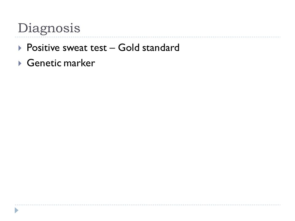 Diagnosis Positive sweat test – Gold standard Genetic marker