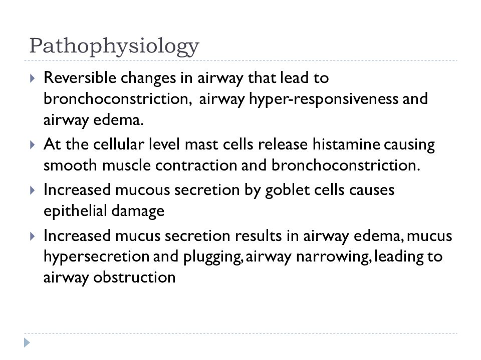 Pathophysiology Reversible changes in airway that lead to bronchoconstriction, airway hyper-responsiveness and airway edema. At the cellular level mas