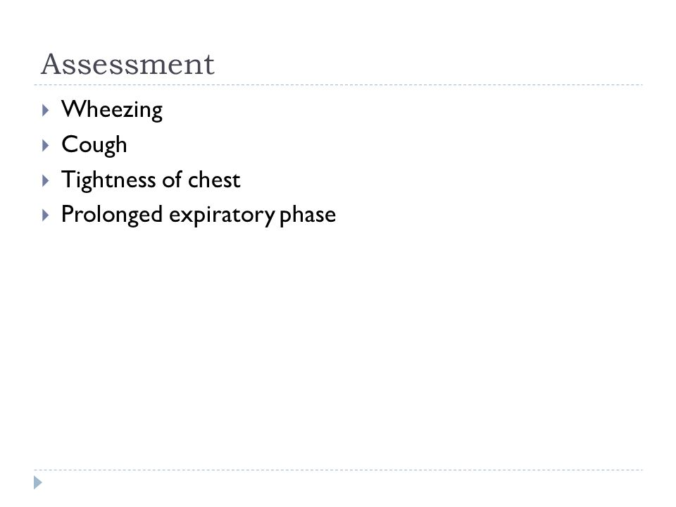 Assessment Wheezing Cough Tightness of chest Prolonged expiratory phase