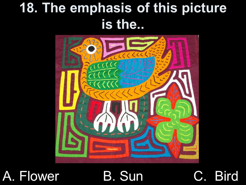 18. The emphasis of this picture is the.. A. Flower B. Sun C. Bird