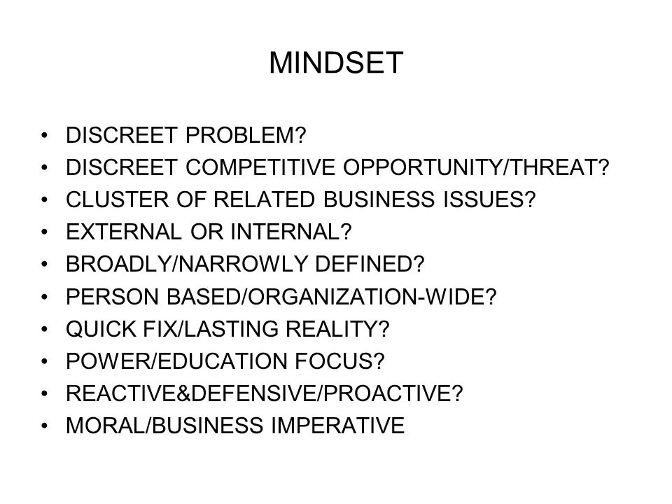 MINDSET DISCREET PROBLEM. DISCREET COMPETITIVE OPPORTUNITY/THREAT.