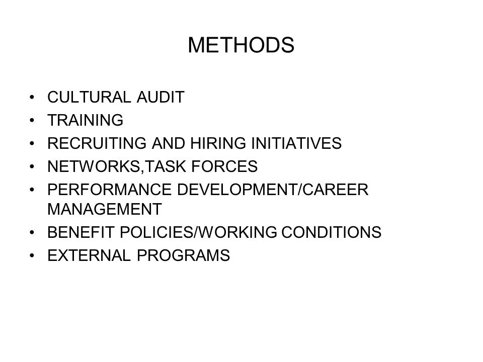 METHODS CULTURAL AUDIT TRAINING RECRUITING AND HIRING INITIATIVES NETWORKS,TASK FORCES PERFORMANCE DEVELOPMENT/CAREER MANAGEMENT BENEFIT POLICIES/WORKING CONDITIONS EXTERNAL PROGRAMS