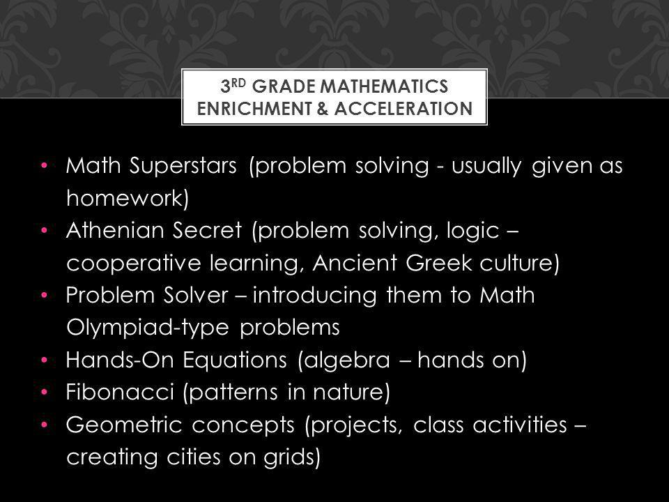 Math Superstars (problem solving - usually given as homework) Athenian Secret (problem solving, logic – cooperative learning, Ancient Greek culture) P