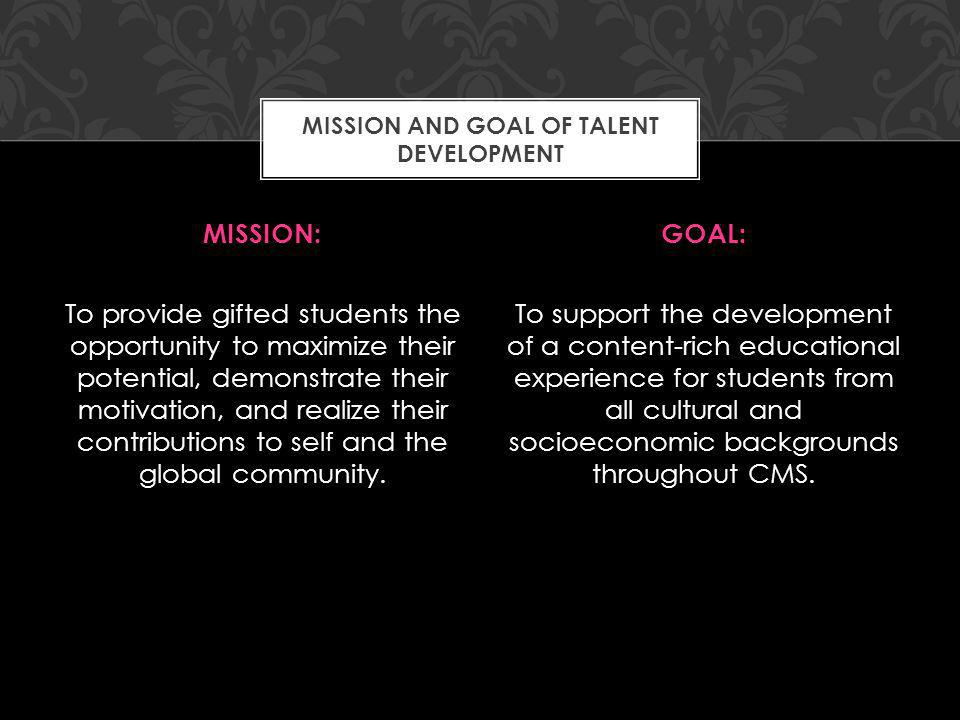 MISSION: To provide gifted students the opportunity to maximize their potential, demonstrate their motivation, and realize their contributions to self and the global community.