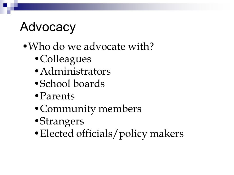 Advocacy Who do we advocate with.