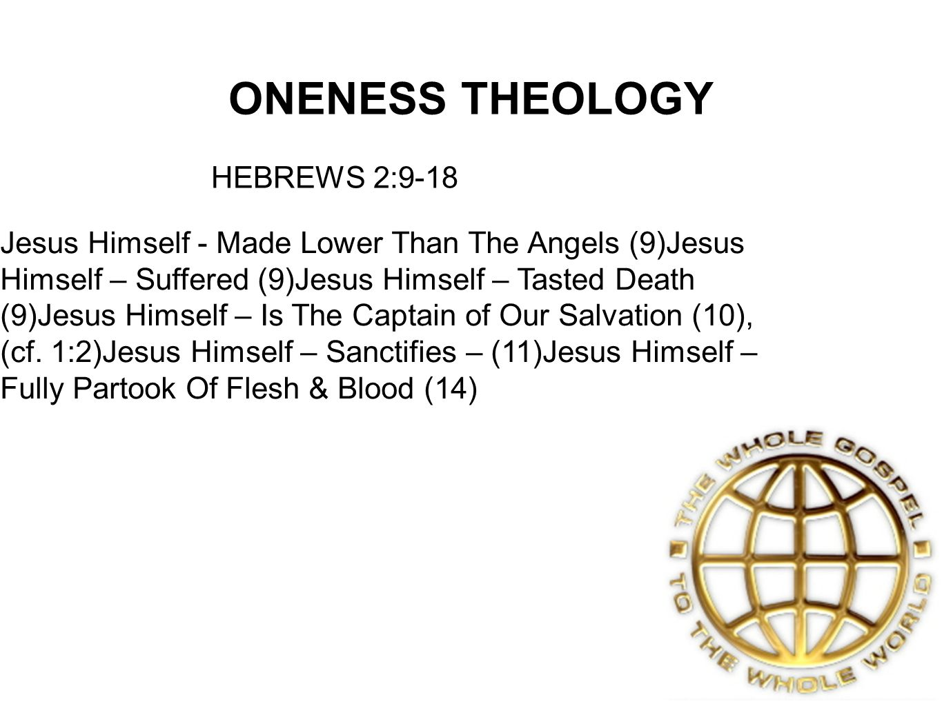 ONENESS THEOLOGY Jesus Himself - Made Lower Than The Angels (9)Jesus Himself – Suffered (9)Jesus Himself – Tasted Death (9)Jesus Himself – Is The Captain of Our Salvation (10), (cf.
