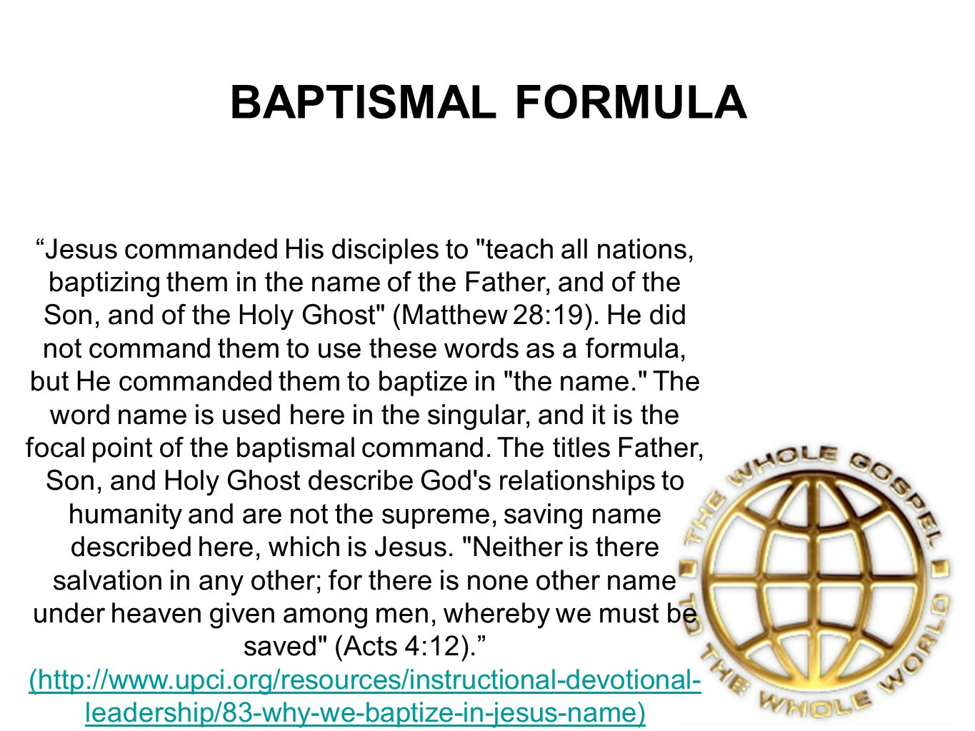 BAPTISMAL FORMULA Jesus commanded His disciples to teach all nations, baptizing them in the name of the Father, and of the Son, and of the Holy Ghost (Matthew 28:19).