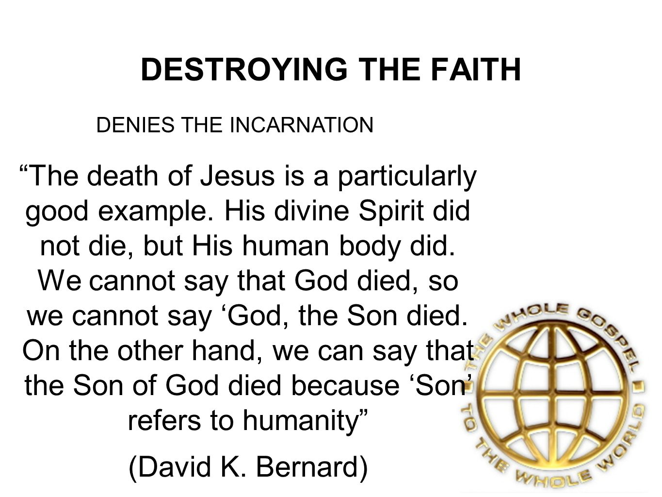 DESTROYING THE FAITH The death of Jesus is a particularly good example.