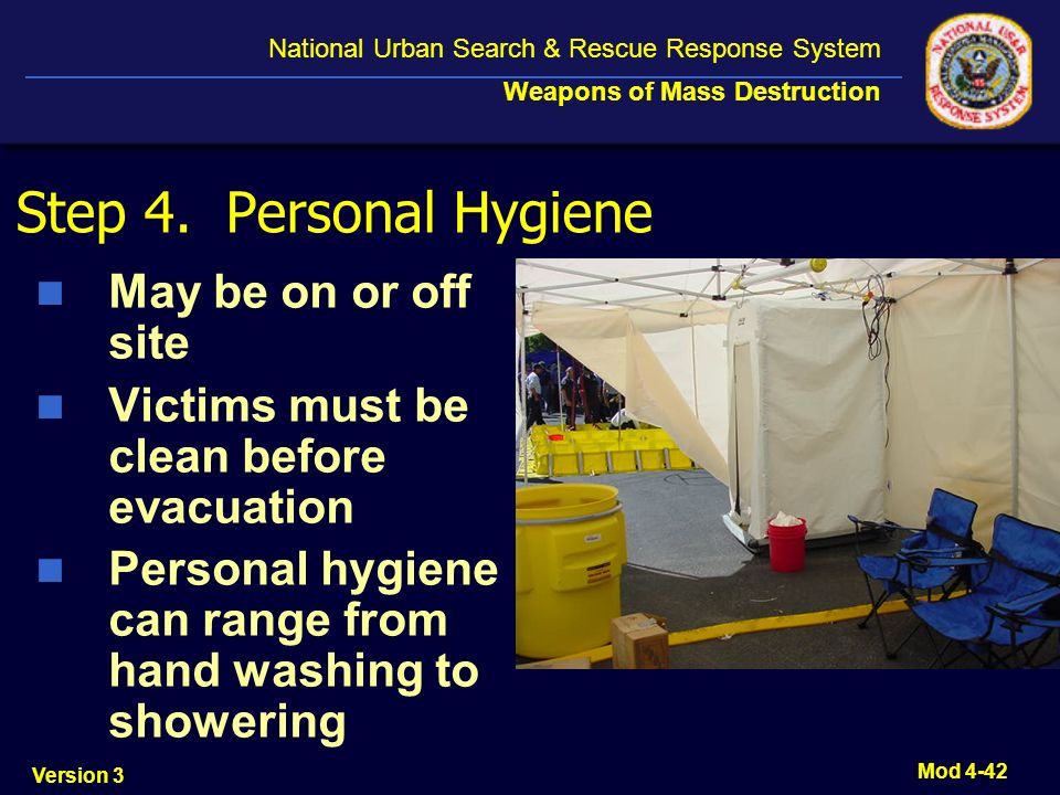Version 3 National Urban Search & Rescue Response System Weapons of Mass Destruction Mod 4-42 Step 4. Personal Hygiene May be on or off site Victims m