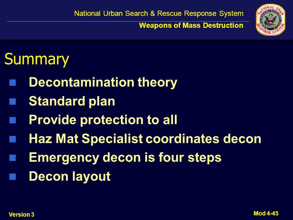 Version 3 National Urban Search & Rescue Response System Weapons of Mass Destruction Mod 4-45 Summary Decontamination theory Standard plan Provide pro
